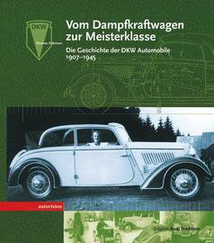Vom Dampfkraftwagen zur Meisterklasse #2# Die Geschichte der DKW-Automobile 1907-1945