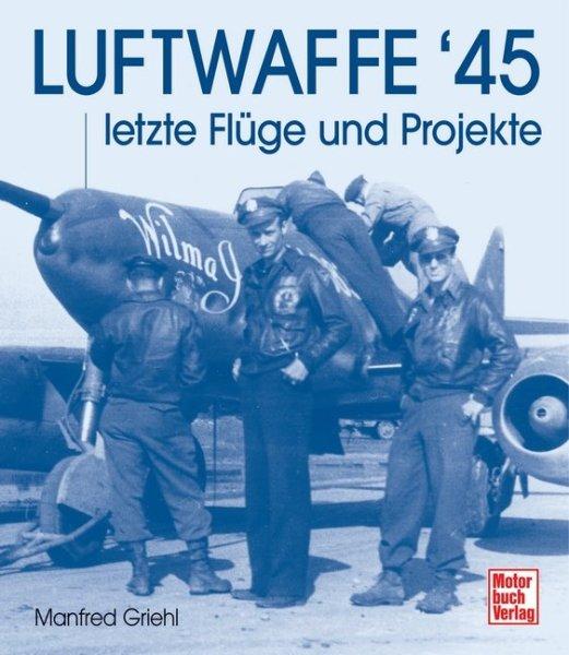Luftwaffe '45 #2# Letzte Flüge und Projekte