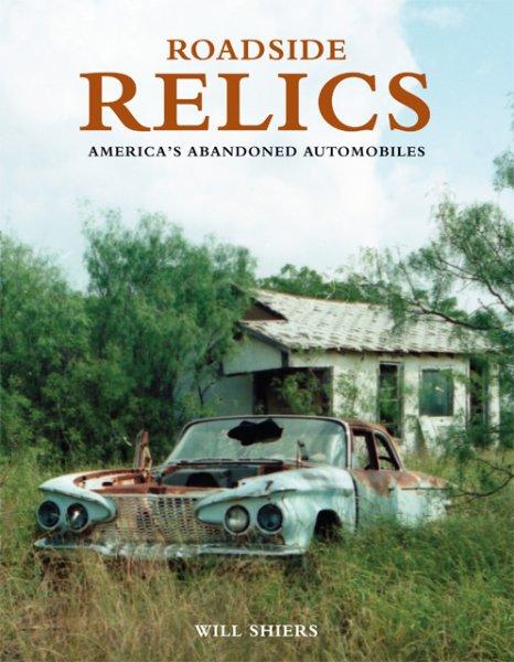 Roadside Relics #2# America's Abandoned Automobiles