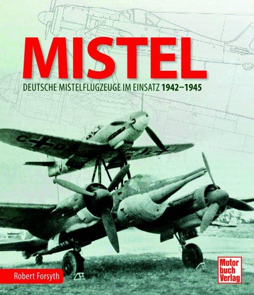 MISTEL — Deutsche Mistelflugzeuge im Einsatz 1942-1945