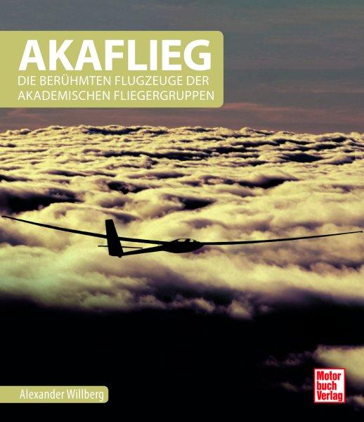 AKAFLIEG — Die berühmten Flugzeuge der Akademischen Fliegergruppen