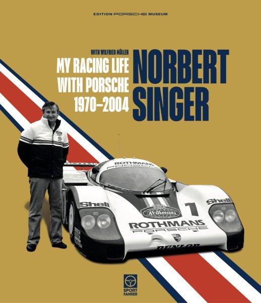 Norbert Singer #2# My Racing Life with Porsche 1970-2004
