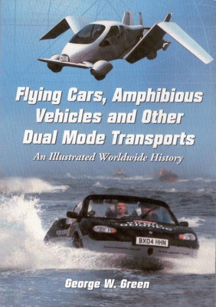 Flying Cars, Amphibious Vehicles and Other Dual Mode Transports #2# An Illustrated Worldwide History