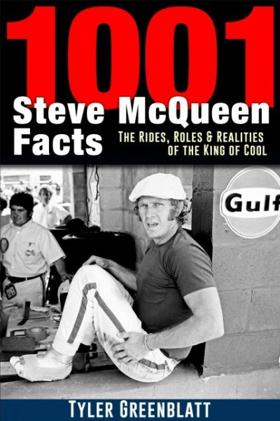 1001 Steve McQueen Facts — The Rides, Roles and Realities of the King of Cool