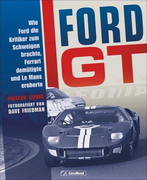 Ford GT #2# Wie Ford die Kritiker zum Schweigen brachte, Ferrari demütigte und Le Mans eroberte
