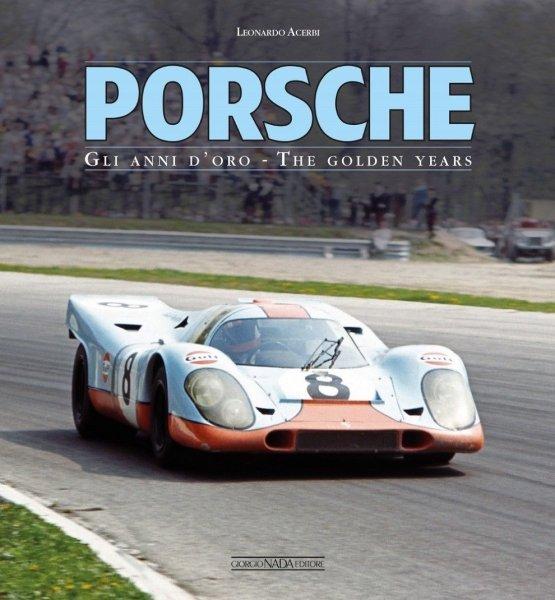 Porsche — The golden years · Gli anni d'oro