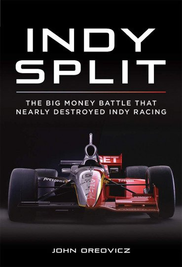 Indy Split — The Big Money Battle that Nearly Destroyed Indy Racing
