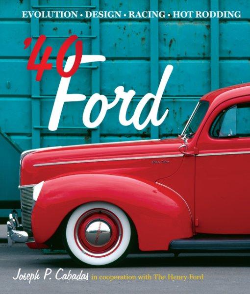 '40 Ford — Evolution · Design · Racing · Hot Rodding