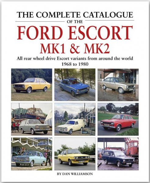 The Complete Catalogue of the Ford Escort Mk1 & Mk2 #2# All rear wheel drive variants 1968 to 1980