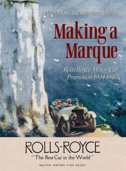 Making A Marque — Rolls-Royce Motor Car Promotion 1904-1940