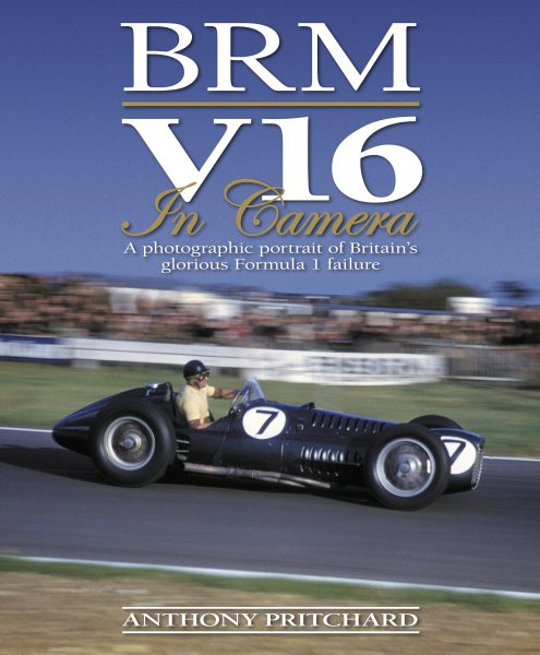 BRM V16 in Camera #2# A photographic portrait of Britain's glorious Formula 1 failure