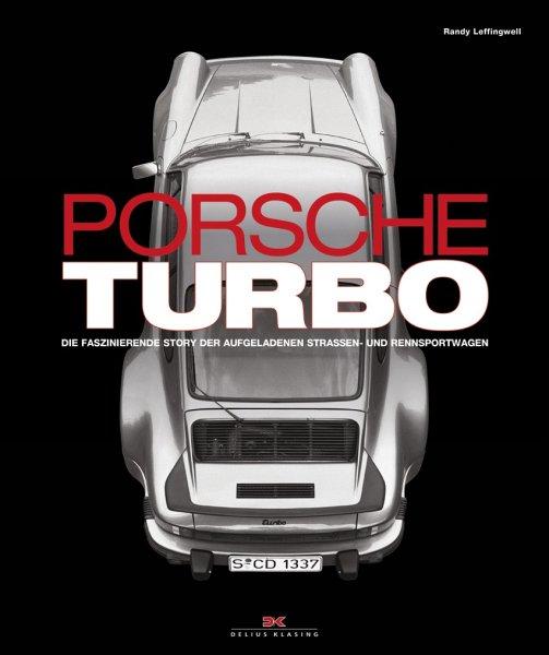 Porsche Turbo — Die faszinierende Story der aufgeladenen Straßen- und Rennsportwagen