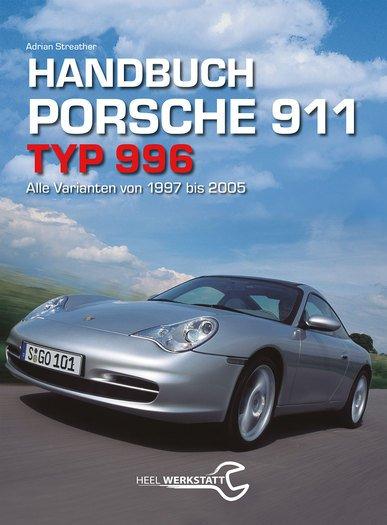 Handbuch Porsche 911 · Typ 996 #2# Alle Varianten von 1997 bis 2005