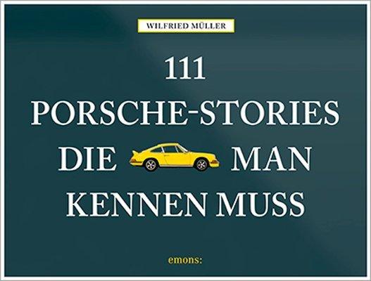111 Porsche-Stories, die man kennen muss
