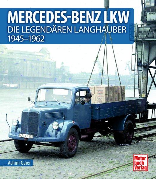 Mercedes-Benz LKW — Die legendären Langhauber 1945-1962