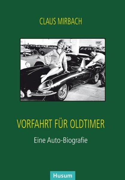 Vorfahrt für Oldtimer — Eine Auto-Biografie