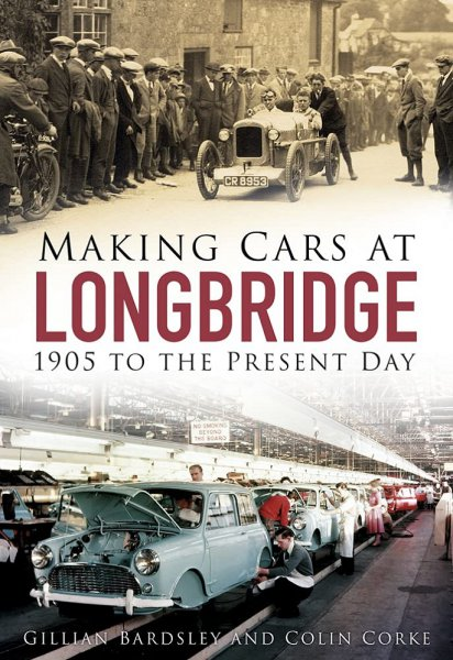 Making Cars at Longbridge — 1905 to the Present Day