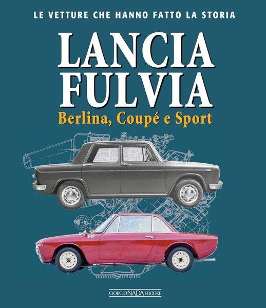 Lancia Fulvia · Berlina, Coupé e Sport — Le vetture che hanno fatto la storia