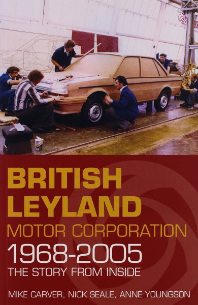 British Leyland Motor Corporation 1968-2005 #2# The Story from Inside