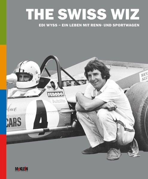 The Swiss Wiz #2# Edi Wyss · Ein Leben mit Renn- und Sportwagen