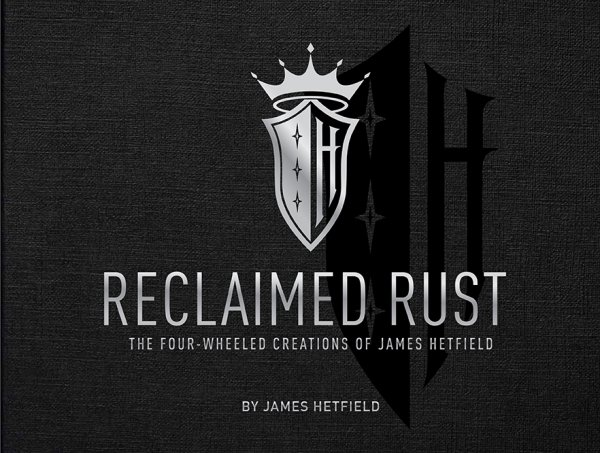 Reclaimed Rust #2# The Four-Wheeled Creations of James Hetfield