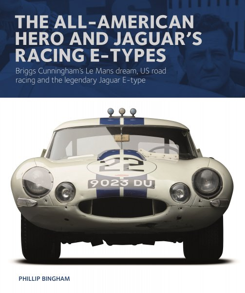 The All-American Hero and Jaguar's Racing E-types #2# Briggs Cunningham's Le Mans Dream