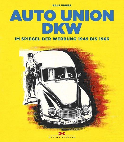 Auto Union DKW — Im Spiegel der Werbung 1949 bis 1966