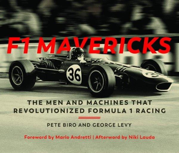 F1 Mavericks — The Men and Machines that Revolutionized Formula 1 Racing