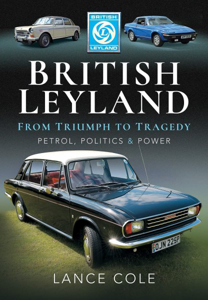British Leyland — From Triumph to Tragedy. Petrol, Politics and Power