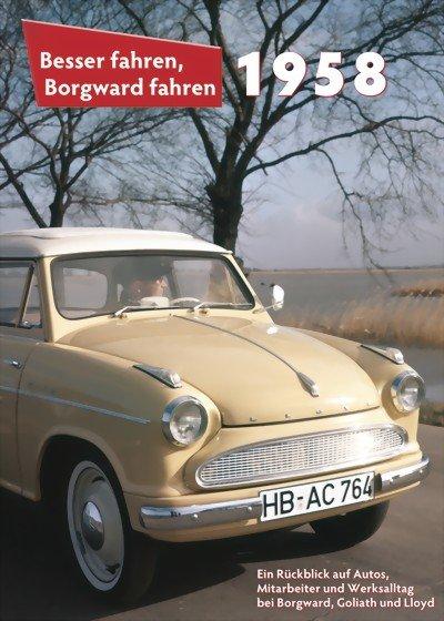 Besser fahren, Borgward fahren · 1958 #2# Ein Rückblick auf Autos, Mitarbeiter und Werksalltag