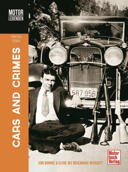 Cars and Crimes #2# Motorlegenden · Von Bonnie & Clyde bis Rosemarie Nitribitt