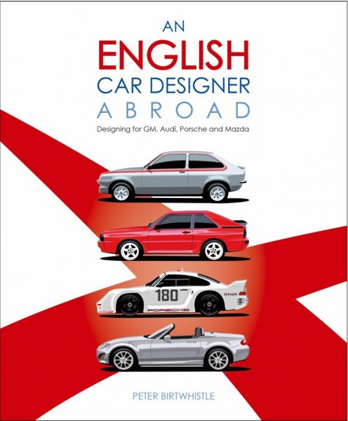 Peter Birtwhistle: An English Car Designer Abroad #2# Designing for GM, Audi, Porsche and Mazda