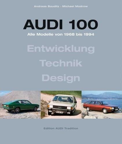 Audi 100 · Alle Modelle von 1968 bis 1994 #2# Entwicklung · Technik · Design