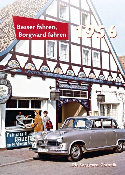 Besser fahren, Borgward fahren · 1956 #2# Ein Rückblick auf Autos, Mitarbeiter und Werksalltag