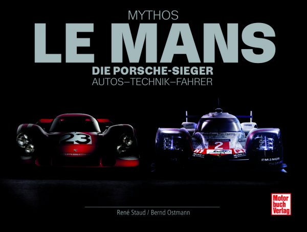 Mythos Le Mans #2# Die Porsche-Sieger - Autos · Technik · Fahrer