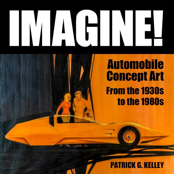 Imagine! #2# Automobile Concept Art from the 1930s to the 1980s