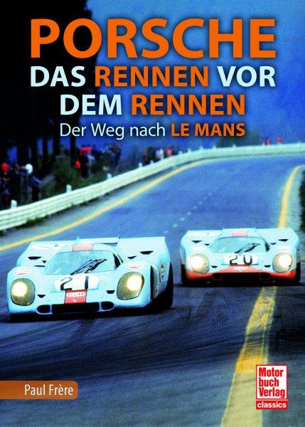 Porsche · Das Rennen vor dem Rennen — Der Weg nach Le Mans