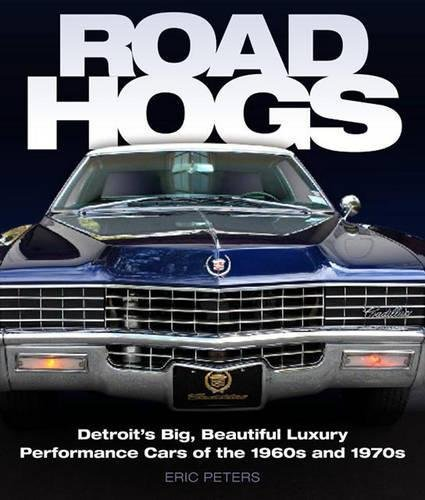 Road Hogs #2# Detroit's Big, Beautiful Luxury Performance Cars of the 1960s and 1970s