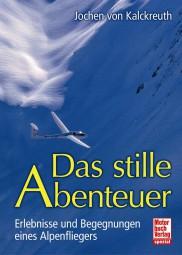 Das stille Abenteuer #2# Erlebnisse und Begegnungen eines Alpenfliegers