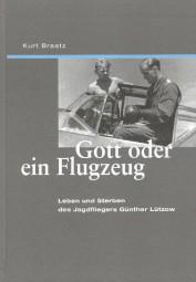 Gott oder ein Flugzeug #2# Leben und Sterben des Jagdfliegers Günther Lützow