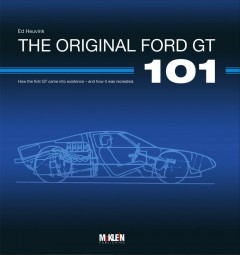 The Original Ford GT 101 #2# How the first GT came into existence - and how it was recreated
