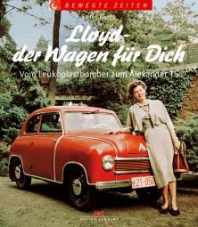Lloyd - der Wagen für Dich #2# Vom Leukoplastbomber zum Alexander TS