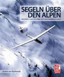 Segeln über den Alpen #2# Erlebnis und Technik des Hochgebirgsfluges