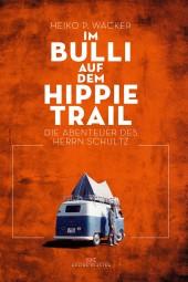 Im Bulli auf dem Hippie-Trail #2# Die abenteuerlichen Reisen des Herrn Schultz